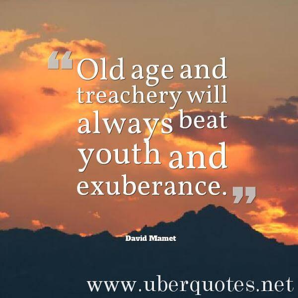 Age quotes by David Mamet, UberQuotes
