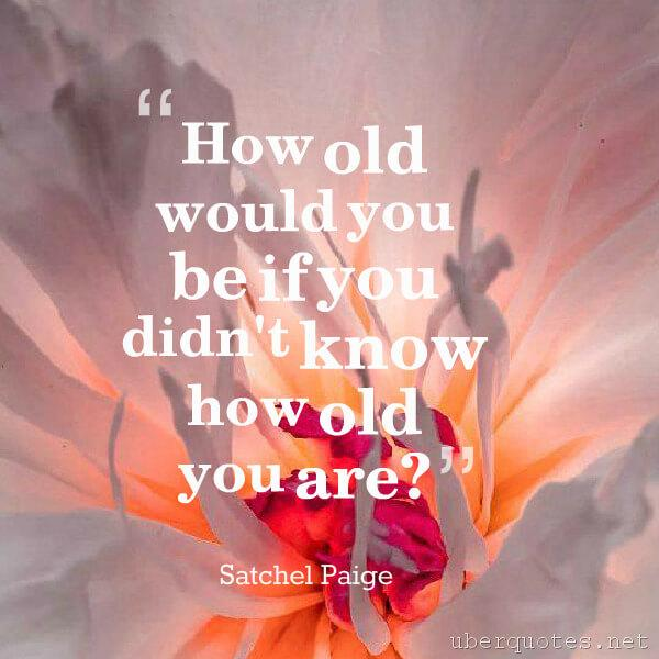 Birthday quotes by Satchel Paige, UberQuotes