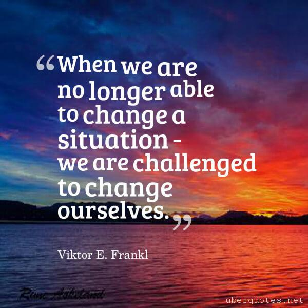 Change quotes by Viktor E. Frankl, UberQuotes