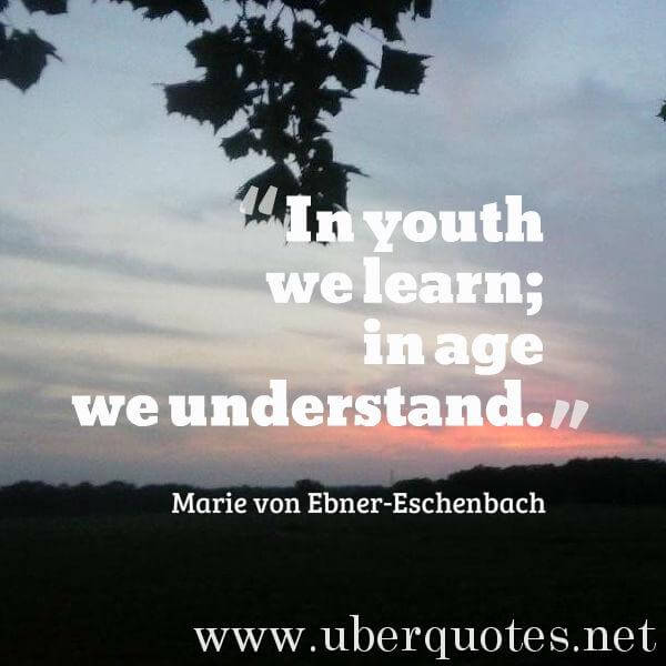 Learning quotes by Marie von Ebner-Eschenbach, Age quotes by Marie von Ebner-Eschenbach, UberQuotes