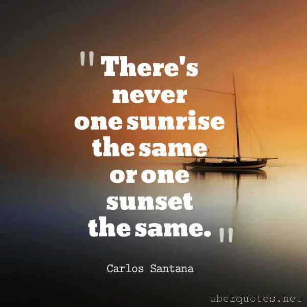 Life quotes by Carlos Santana, Morning quotes by Carlos Santana, Time quotes by Carlos Santana, UberQuotes