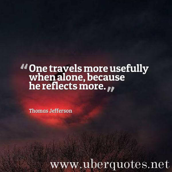 Travel quotes by Thomas Jefferson, Alone quotes by Thomas Jefferson, UberQuotes